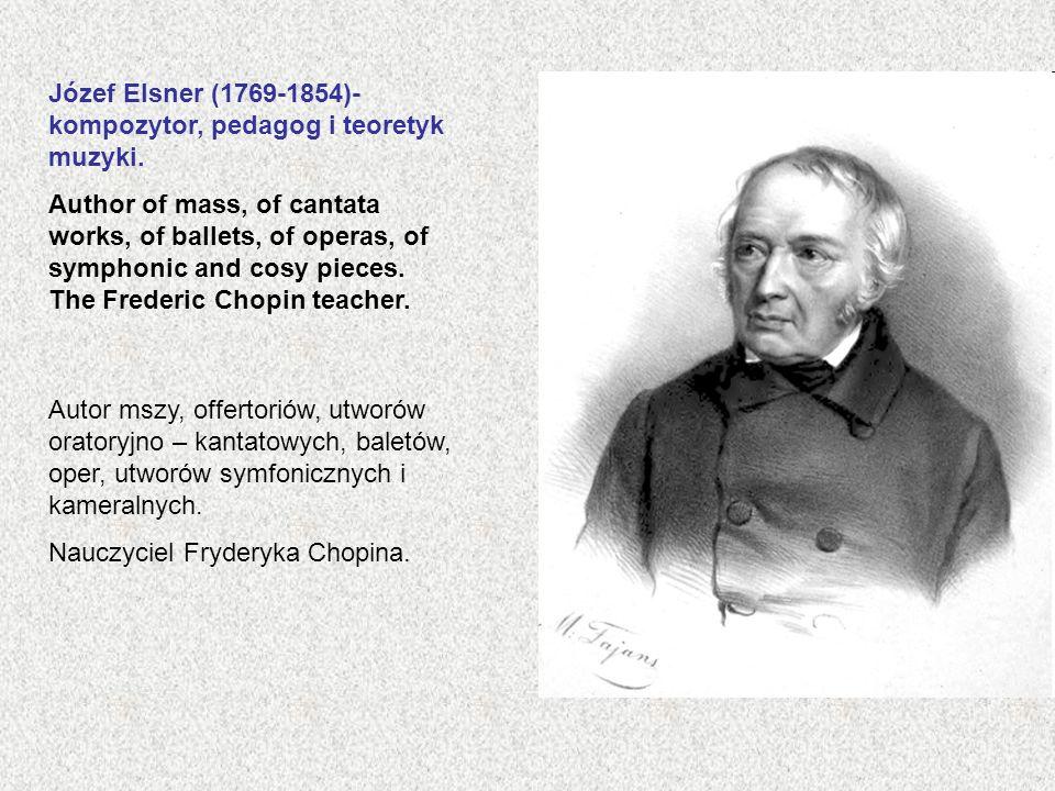 Józef Elsner (1769-1854)- kompozytor, pedagog i teoretyk muzyki.