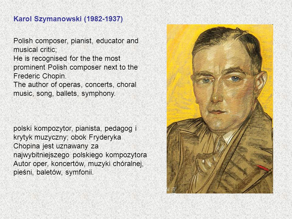 Karol Szymanowski (1982-1937) Polish composer, pianist, educator and musical critic;