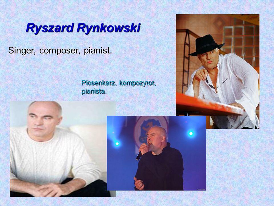 Ryszard Rynkowski Singer, composer, pianist.