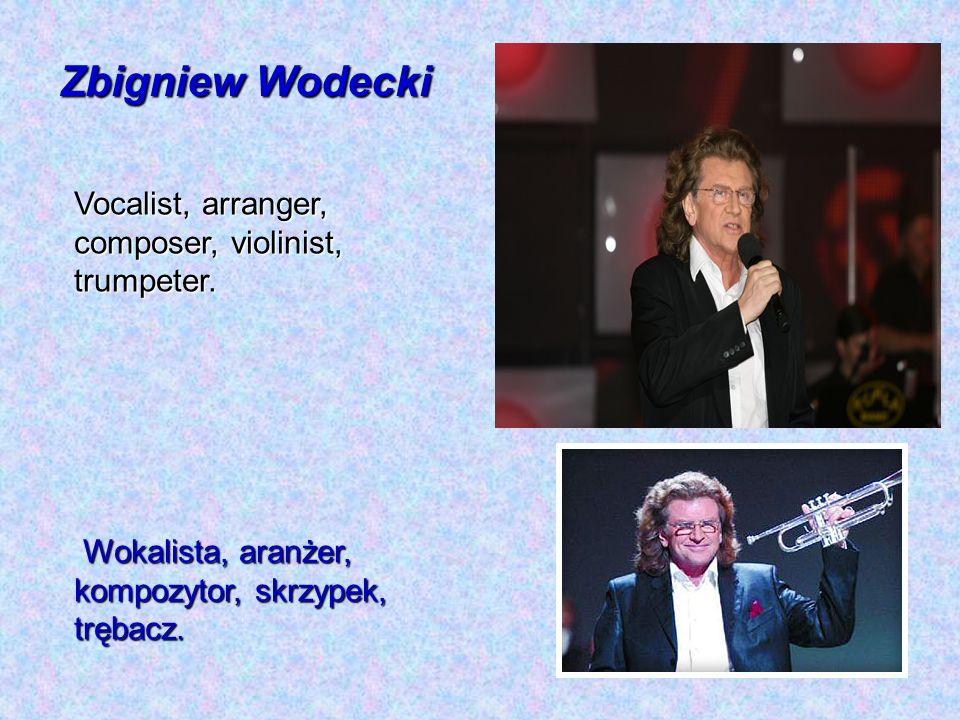 Zbigniew Wodecki Vocalist, arranger, composer, violinist, trumpeter.