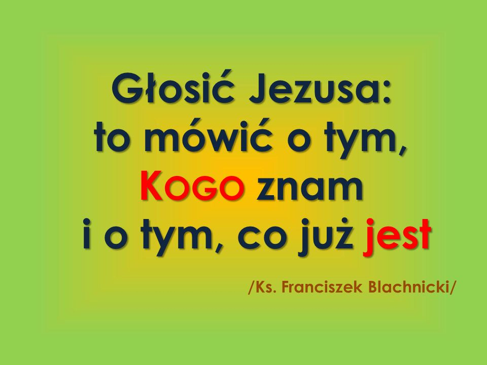 Głosić Jezusa: to mówić o tym, Kogo znam i o tym, co już jest