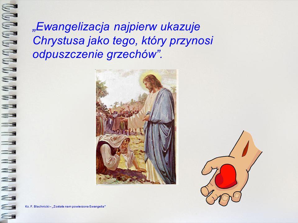 """""""Ewangelizacja najpierw ukazuje Chrystusa jako tego, który przynosi odpuszczenie grzechów ."""