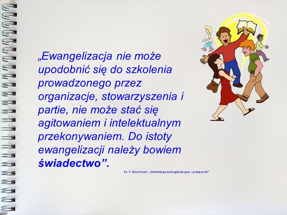 """""""Ewangelizacja nie może upodobnić się do szkolenia prowadzonego przez organizacje, stowarzyszenia i partie, nie może stać się agitowaniem i intelektualnym przekonywaniem. Do istoty ewangelizacji należy bowiem świadectwo ."""