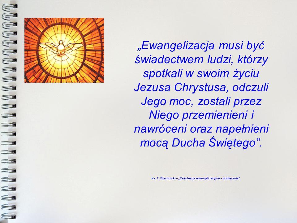 """""""Ewangelizacja musi być świadectwem ludzi, którzy spotkali w swoim życiu Jezusa Chrystusa, odczuli Jego moc, zostali przez Niego przemienieni i nawróceni oraz napełnieni mocą Ducha Świętego ."""