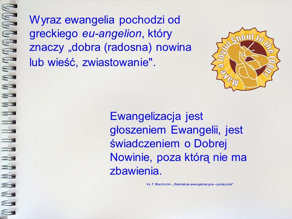 """Wyraz ewangelia pochodzi od greckiego eu-angelion, który znaczy """"dobra (radosna) nowina lub wieść, zwiastowanie ."""