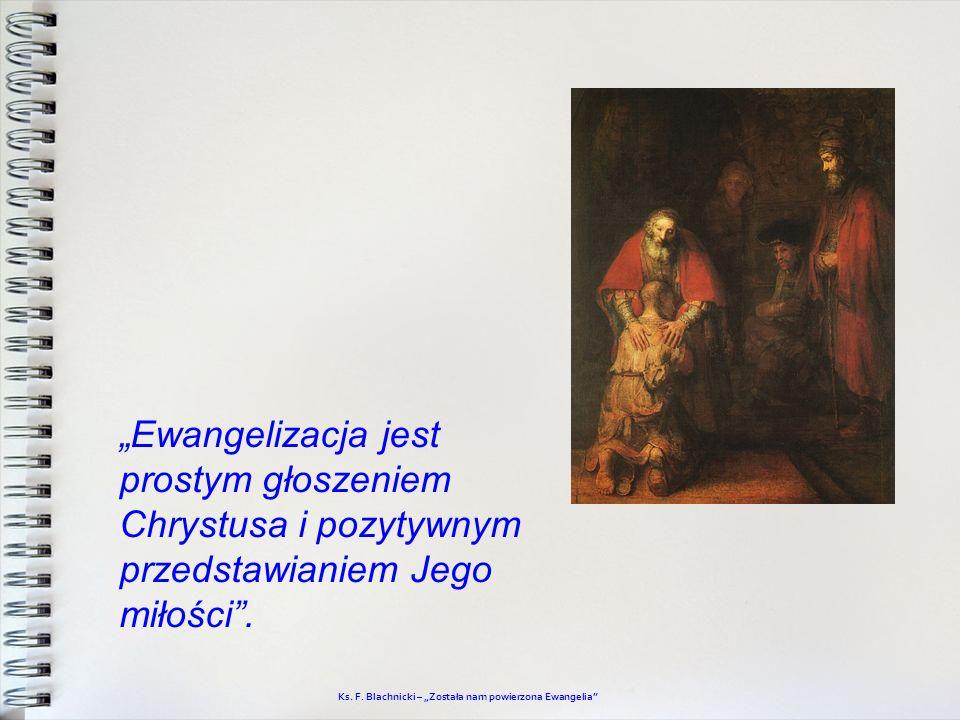 """""""Ewangelizacja jest prostym głoszeniem Chrystusa i pozytywnym przedstawianiem Jego miłości ."""