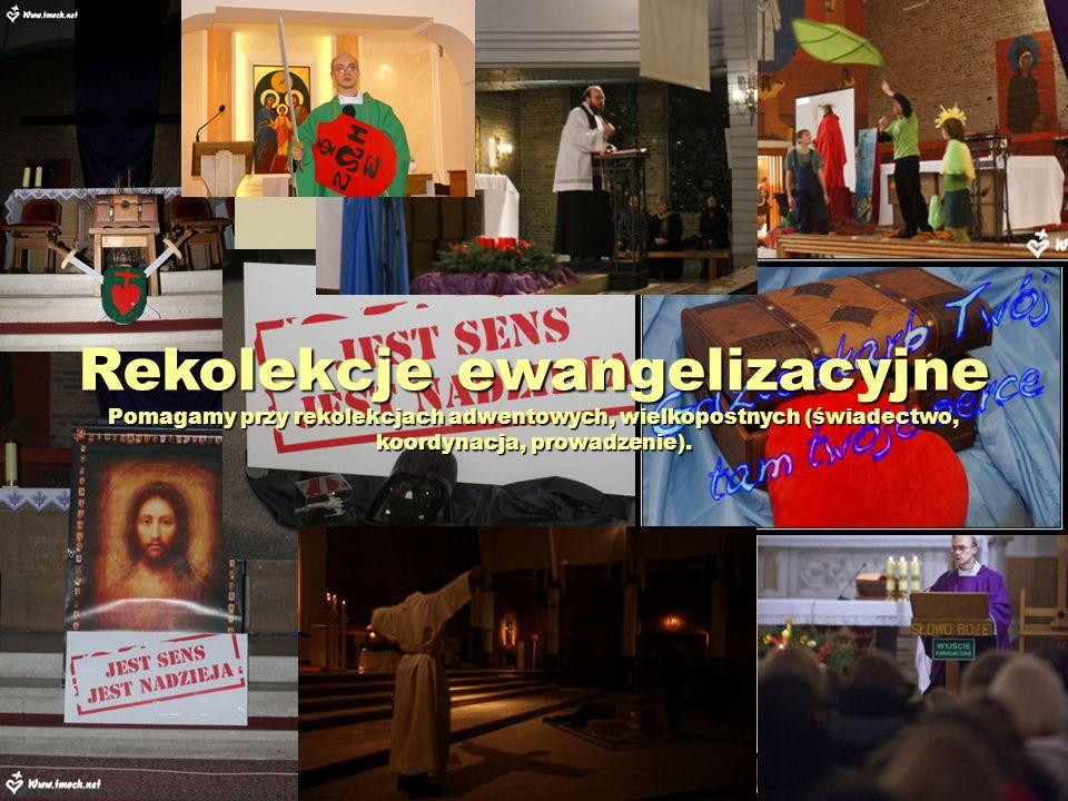 Rekolekcje ewangelizacyjne Pomagamy przy rekolekcjach adwentowych, wielkopostnych (świadectwo, koordynacja, prowadzenie).