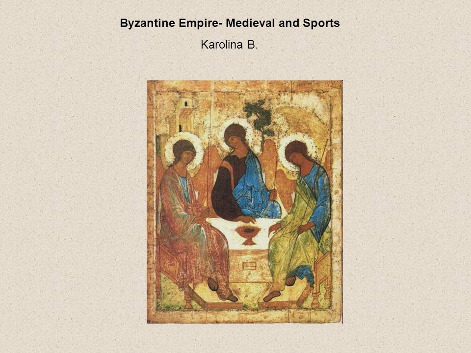 Byzantine Empire- Medieval and Sports
