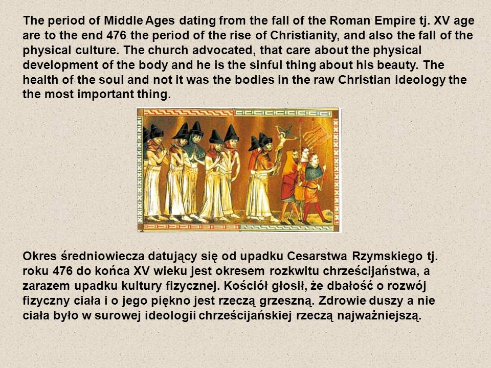 The period of Middle Ages dating from the fall of the Roman Empire tj