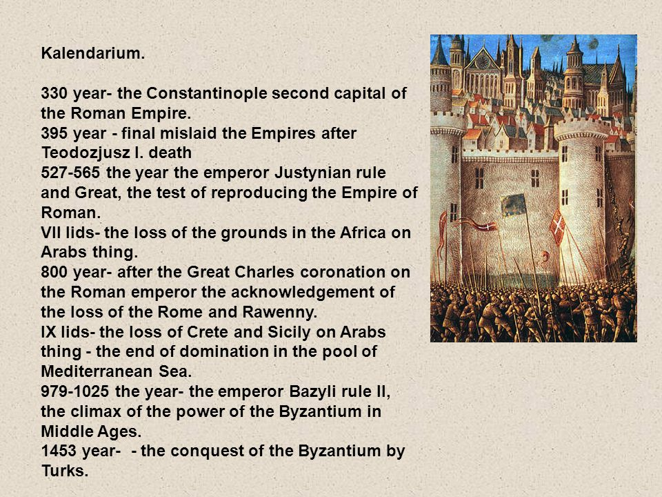 Kalendarium. 330 year- the Constantinople second capital of the Roman Empire. 395 year - final mislaid the Empires after Teodozjusz I. death.