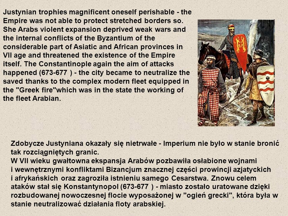 Justynian trophies magnificent oneself perishable - the Empire was not able to protect stretched borders so.