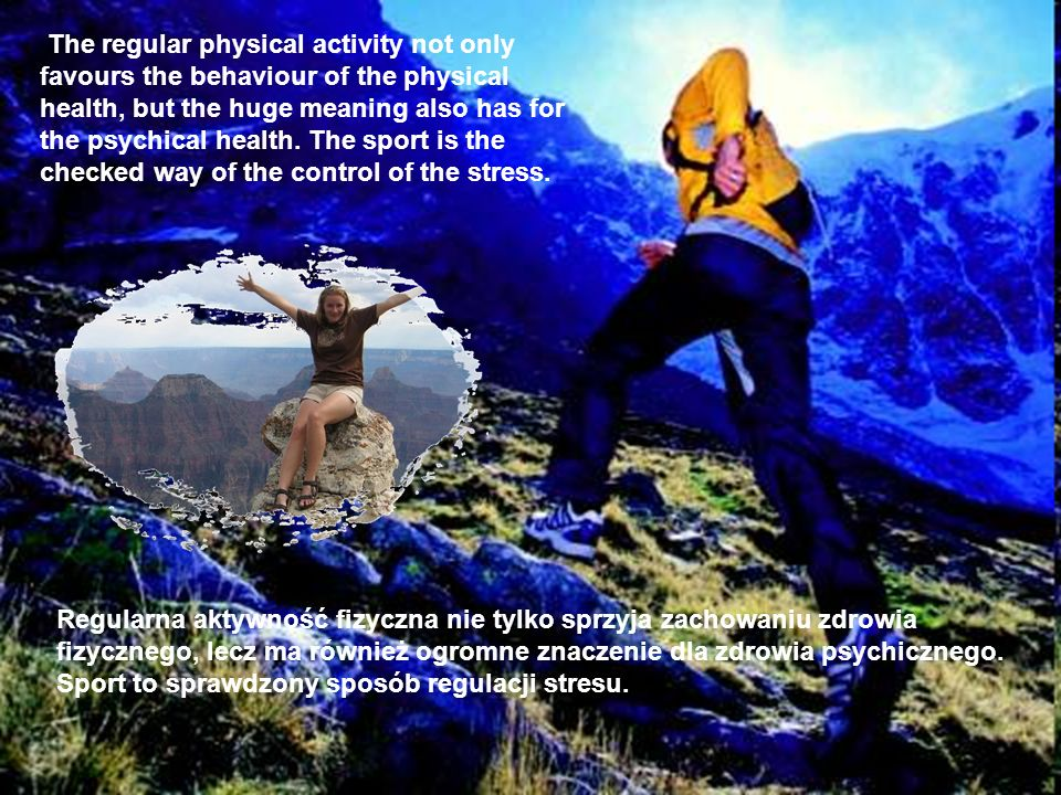 The regular physical activity not only favours the behaviour of the physical health, but the huge meaning also has for the psychical health. The sport is the checked way of the control of the stress.
