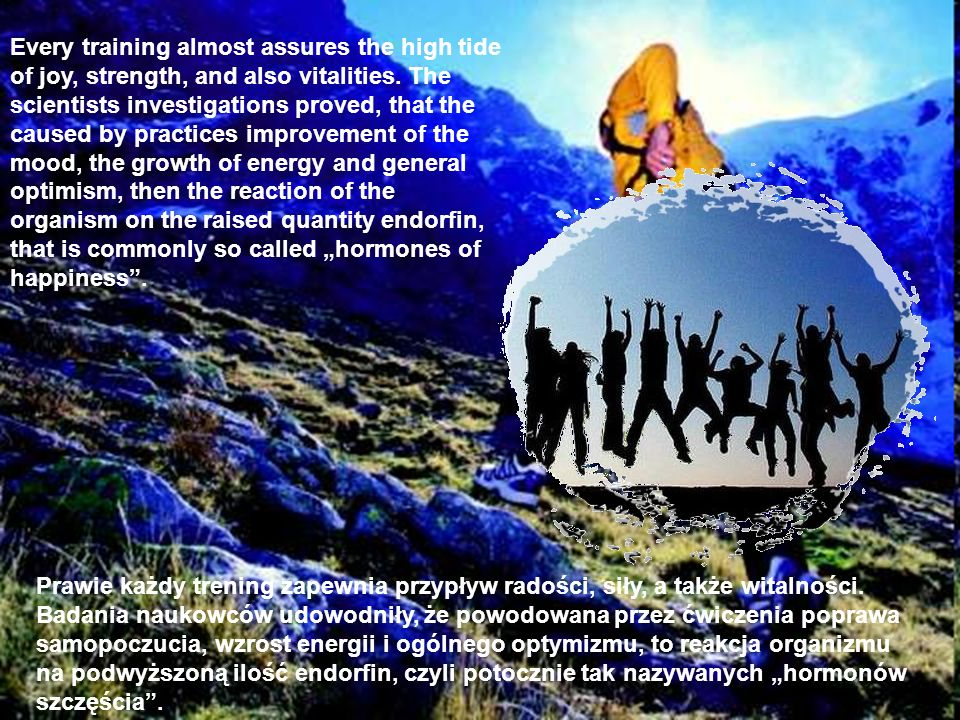 "Every training almost assures the high tide of joy, strength, and also vitalities. The scientists investigations proved, that the caused by practices improvement of the mood, the growth of energy and general optimism, then the reaction of the organism on the raised quantity endorfin, that is commonly so called ""hormones of happiness ."