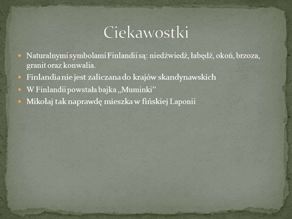 Ciekawostki Naturalnymi symbolami Finlandii są: niedźwiedź, łabędź, okoń, brzoza, granit oraz konwalia.