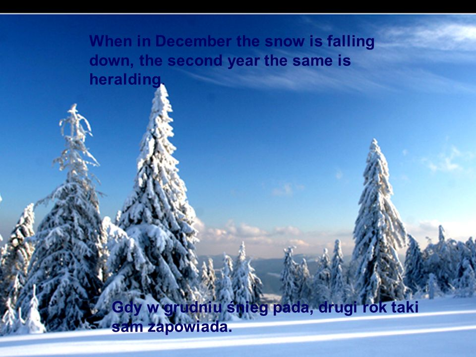 When in December the snow is falling down, the second year the same is heralding.