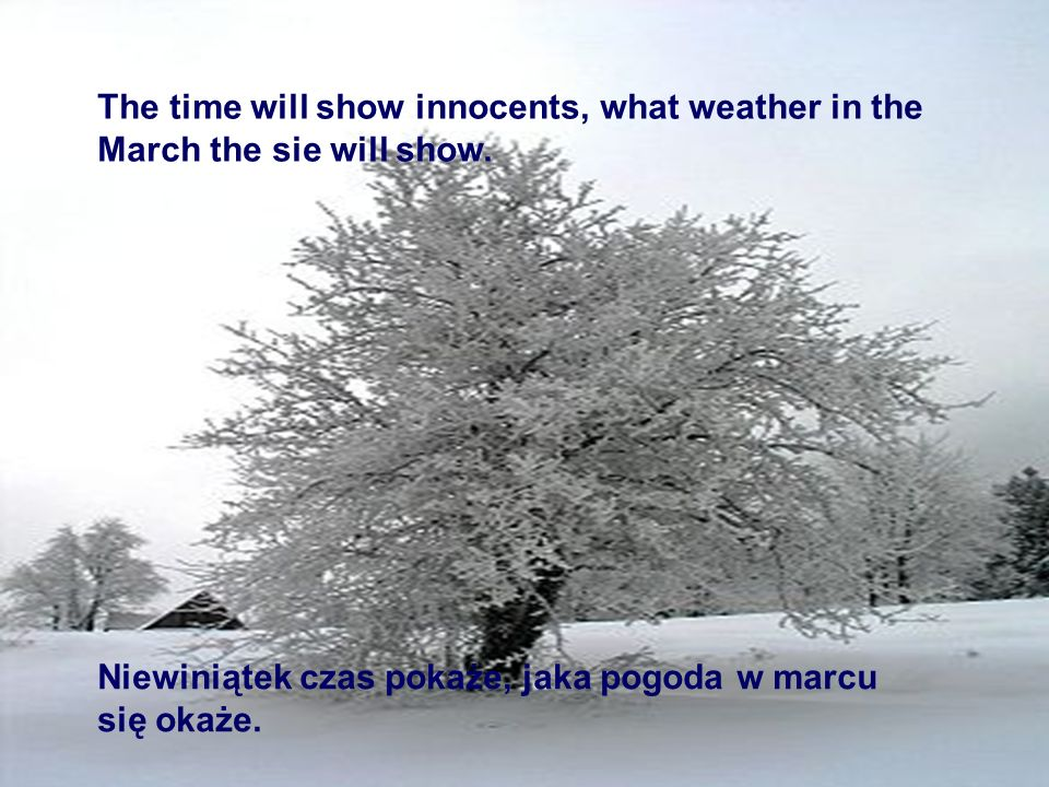 The time will show innocents, what weather in the March the sie will show.