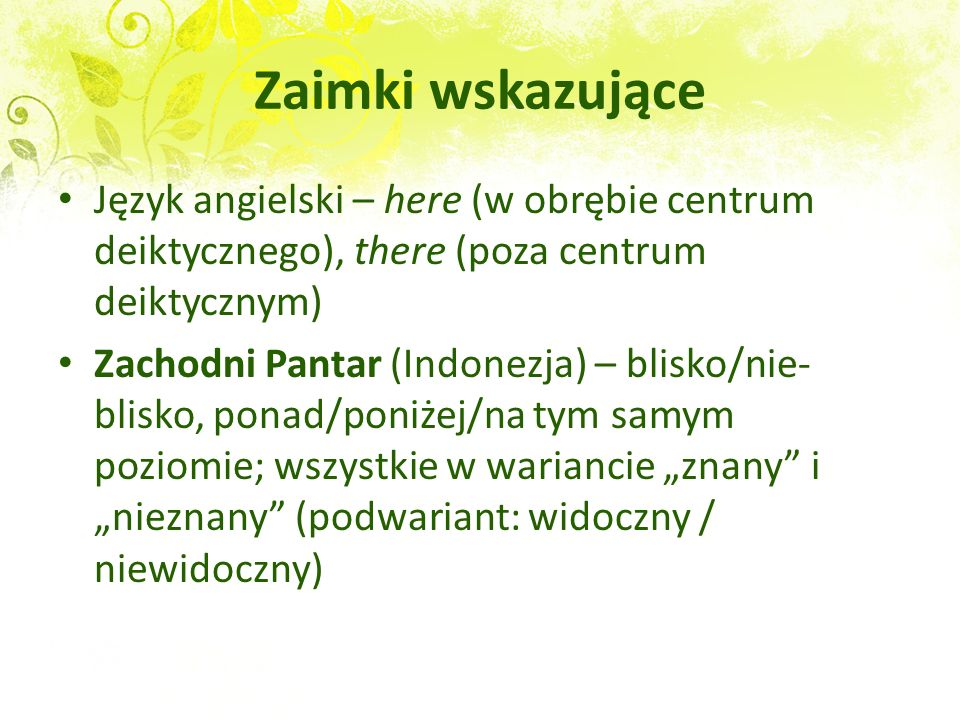 Zaimki wskazujące Język angielski – here (w obrębie centrum deiktycznego), there (poza centrum deiktycznym)