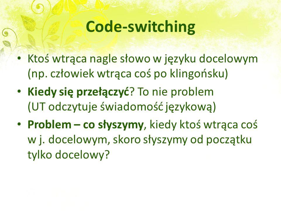 Code-switching Ktoś wtrąca nagle słowo w języku docelowym (np. człowiek wtrąca coś po klingońsku)