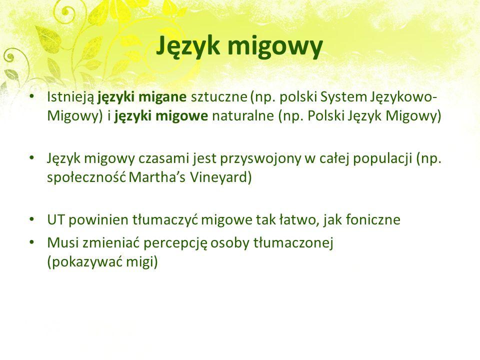 Język migowy Istnieją języki migane sztuczne (np. polski System Językowo-Migowy) i języki migowe naturalne (np. Polski Język Migowy)
