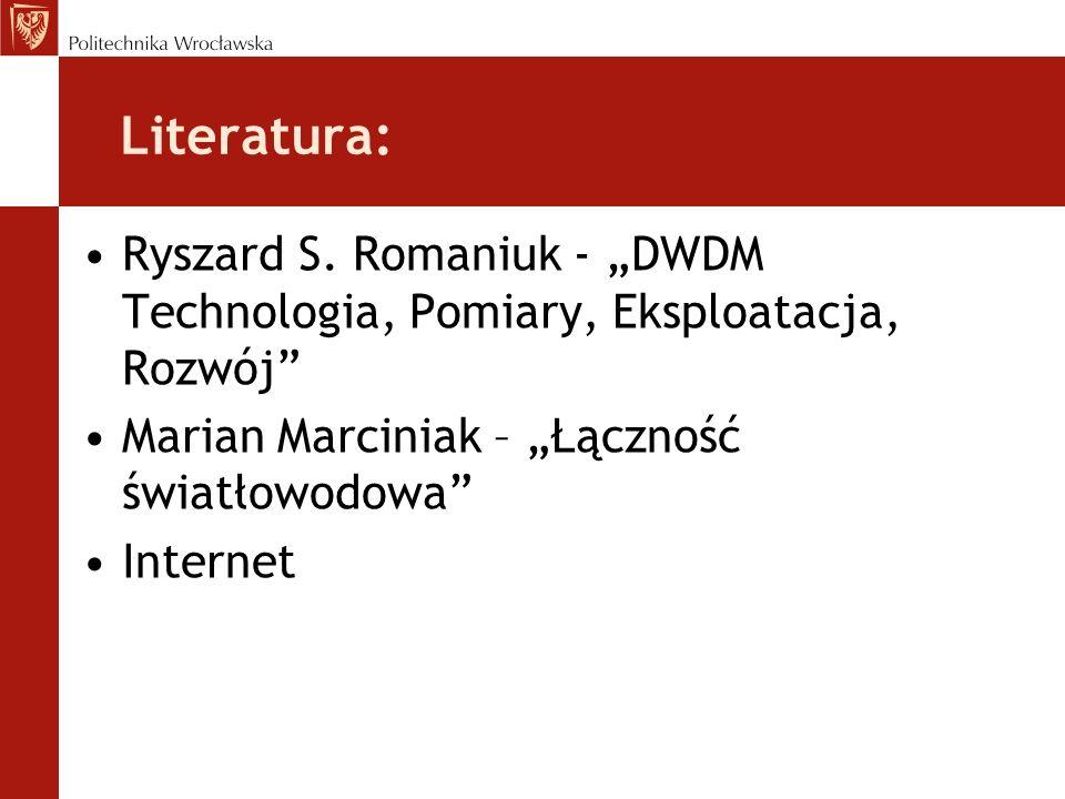 """Literatura: Ryszard S. Romaniuk - """"DWDM Technologia, Pomiary, Eksploatacja, Rozwój Marian Marciniak – """"Łączność światłowodowa"""