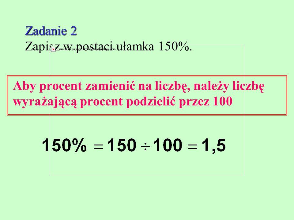 Zadanie 2 Zapisz w postaci ułamka 150%.