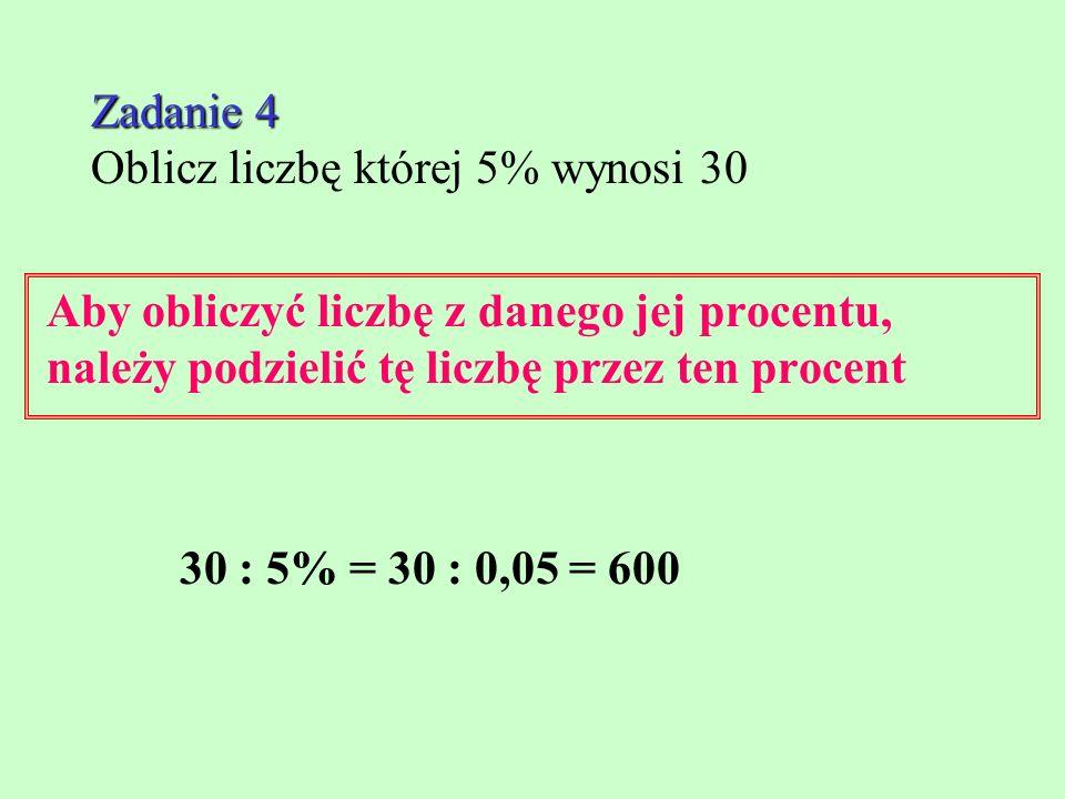 Zadanie 4 Oblicz liczbę której 5% wynosi 30