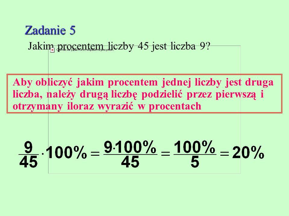 Zadanie 5 Jakim procentem liczby 45 jest liczba 9