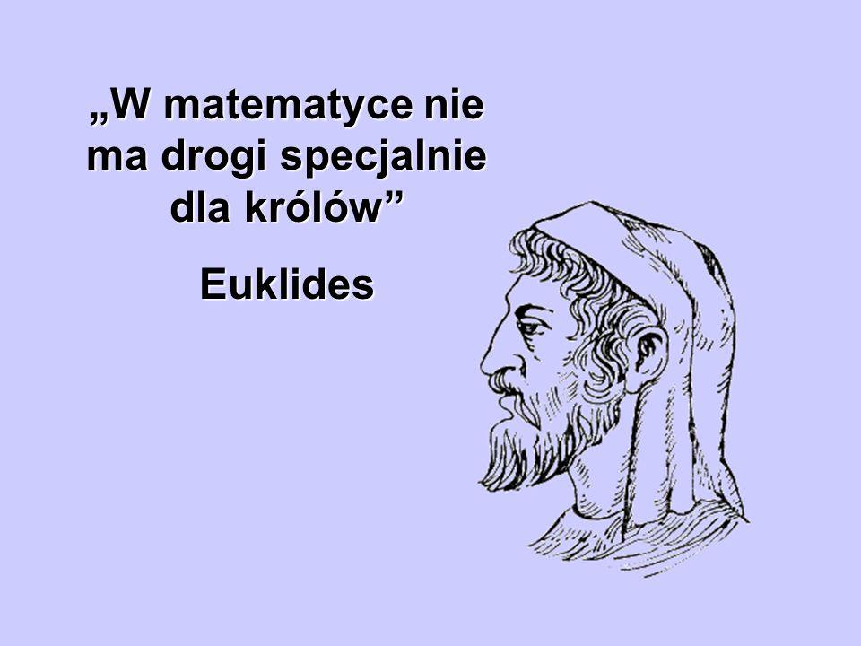 """""""W matematyce nie ma drogi specjalnie dla królów"""