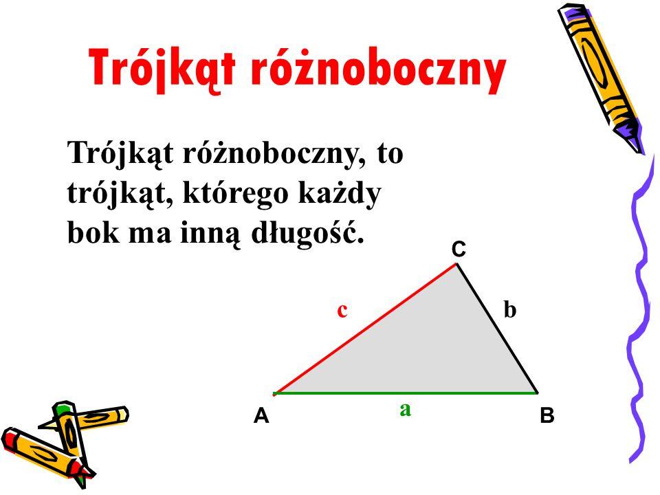 Trójkąt różnoboczny Trójkąt różnoboczny, to trójkąt, którego każdy bok ma inną długość. c. a. b.