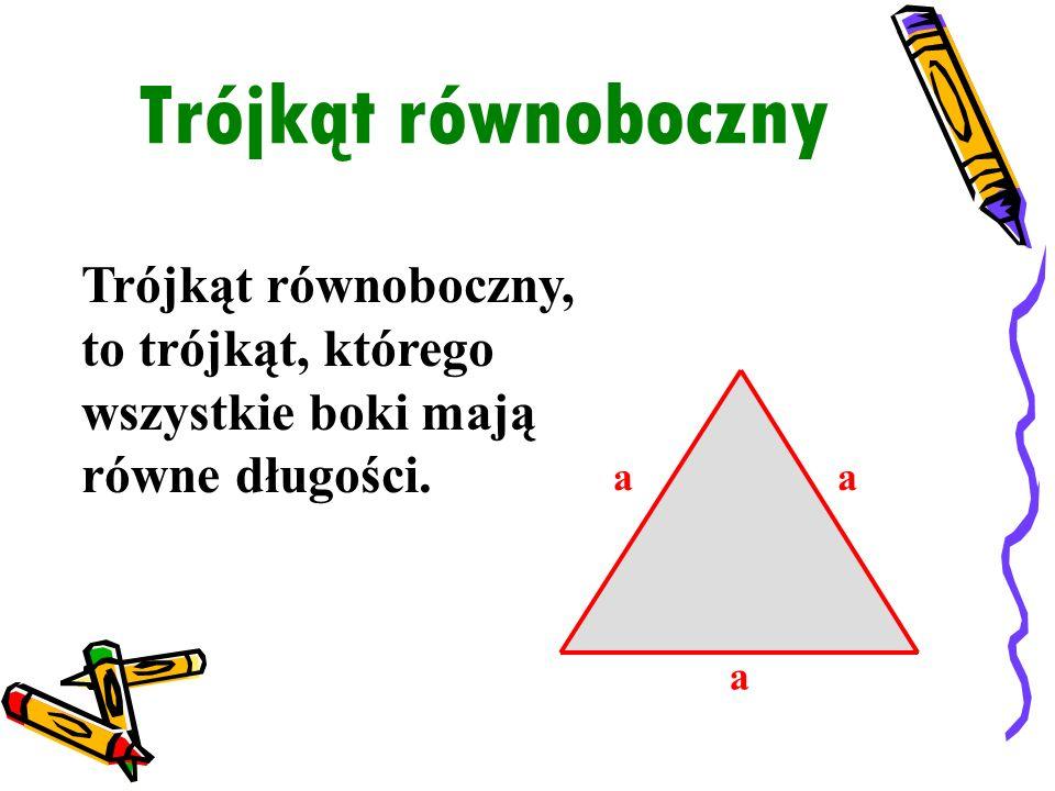 Trójkąt równoboczny Trójkąt równoboczny, to trójkąt, którego wszystkie boki mają równe długości. a.
