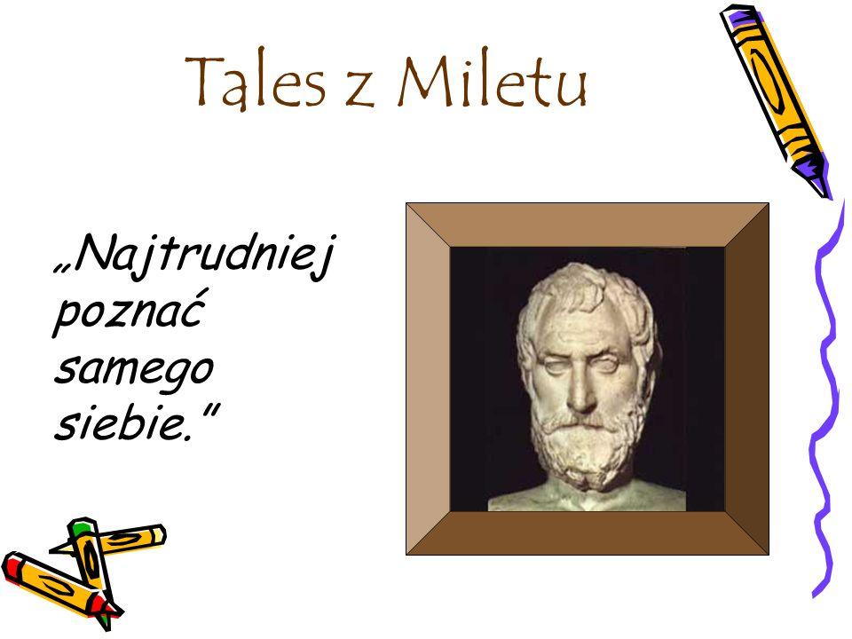 """Tales z Miletu """"Najtrudniej poznać samego siebie."""