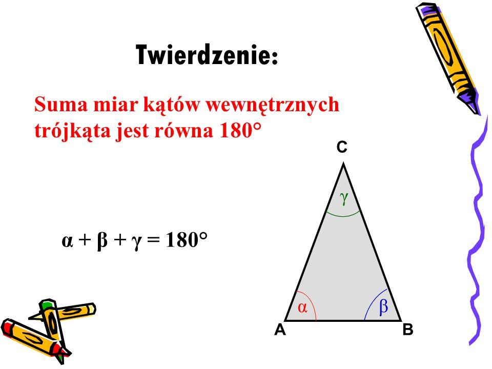Twierdzenie: Suma miar kątów wewnętrznych trójkąta jest równa 180°