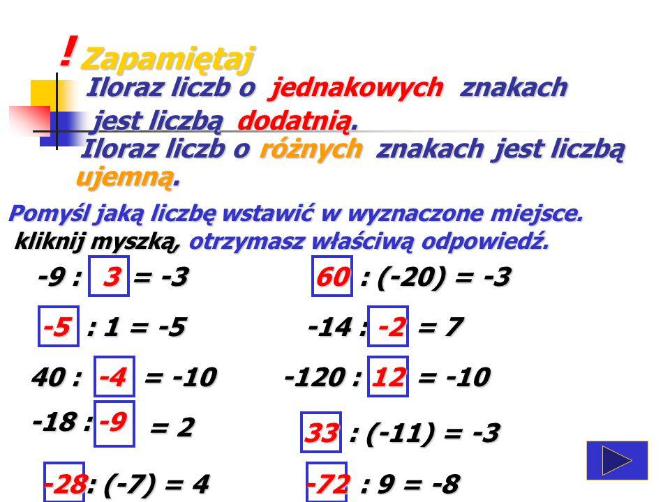 ! Zapamiętaj Iloraz liczb o jednakowych znakach jest liczbą dodatnią.