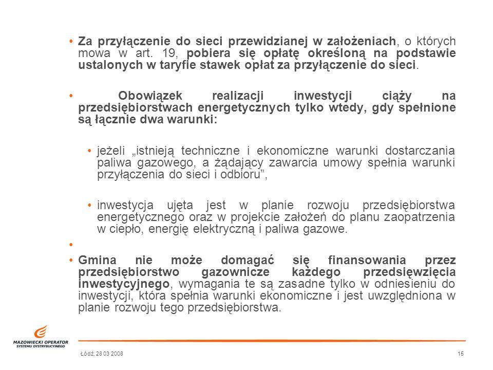 Za przyłączenie do sieci przewidzianej w założeniach, o których mowa w art. 19, pobiera się opłatę określoną na podstawie ustalonych w taryfie stawek opłat za przyłączenie do sieci.