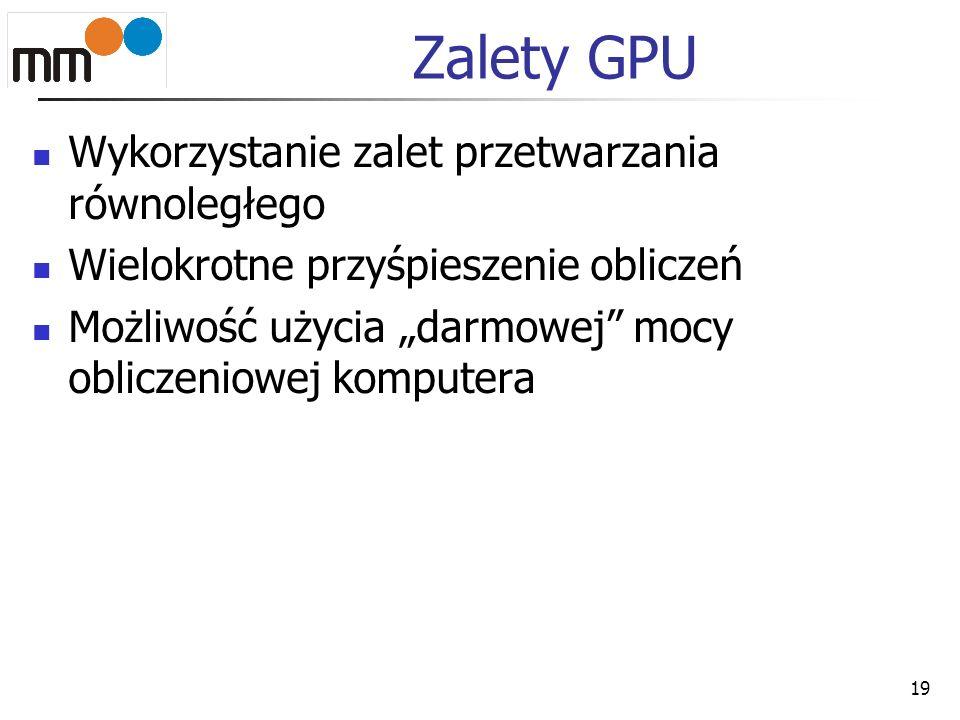 Zalety GPU Wykorzystanie zalet przetwarzania równoległego