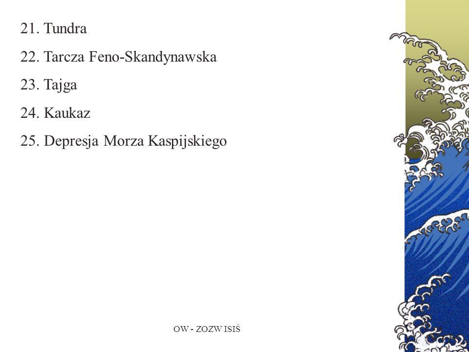 22. Tarcza Feno-Skandynawska 23. Tajga 24. Kaukaz