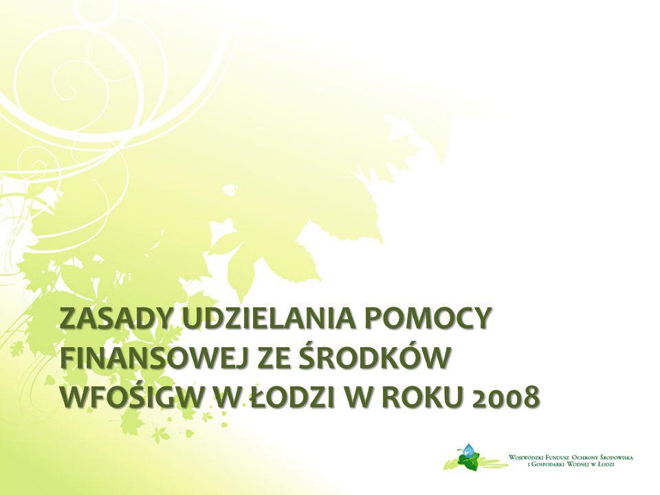 Zasady udzielania pomocy finansowej ze środków WFOŚiGW w Łodzi w roku 2008