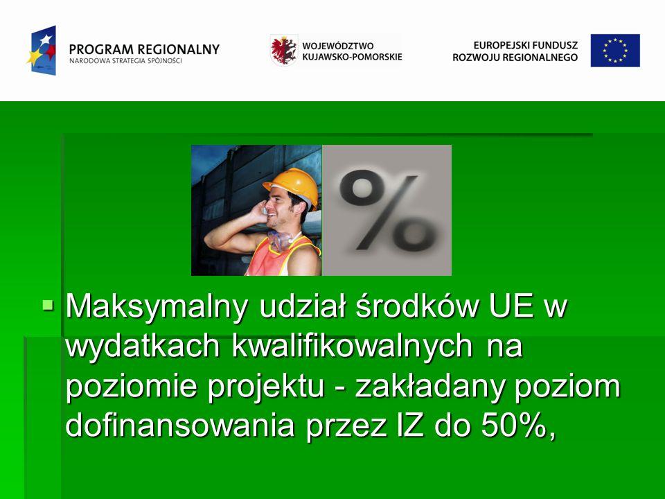 Maksymalny udział środków UE w wydatkach kwalifikowalnych na poziomie projektu - zakładany poziom dofinansowania przez IZ do 50%,