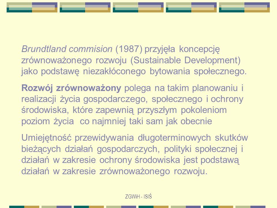 Brundtland commision (1987) przyjęła koncepcję zrównoważonego rozwoju (Sustainable Development) jako podstawę niezakłóconego bytowania społecznego.