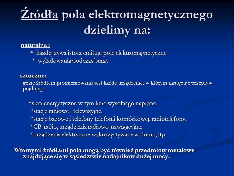 Źródła pola elektromagnetycznego dzielimy na: