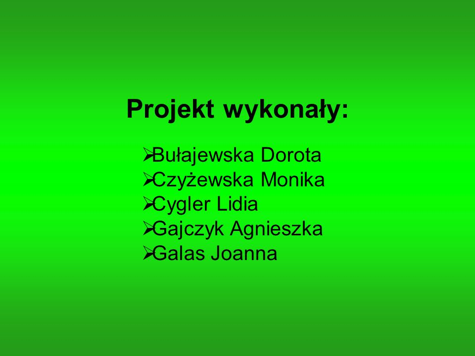 Projekt wykonały: Bułajewska Dorota Czyżewska Monika Cygler Lidia