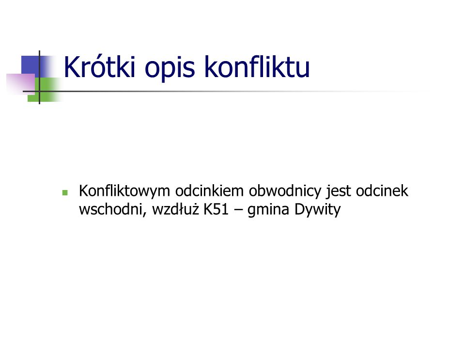Krótki opis konfliktu Konfliktowym odcinkiem obwodnicy jest odcinek wschodni, wzdłuż K51 – gmina Dywity.