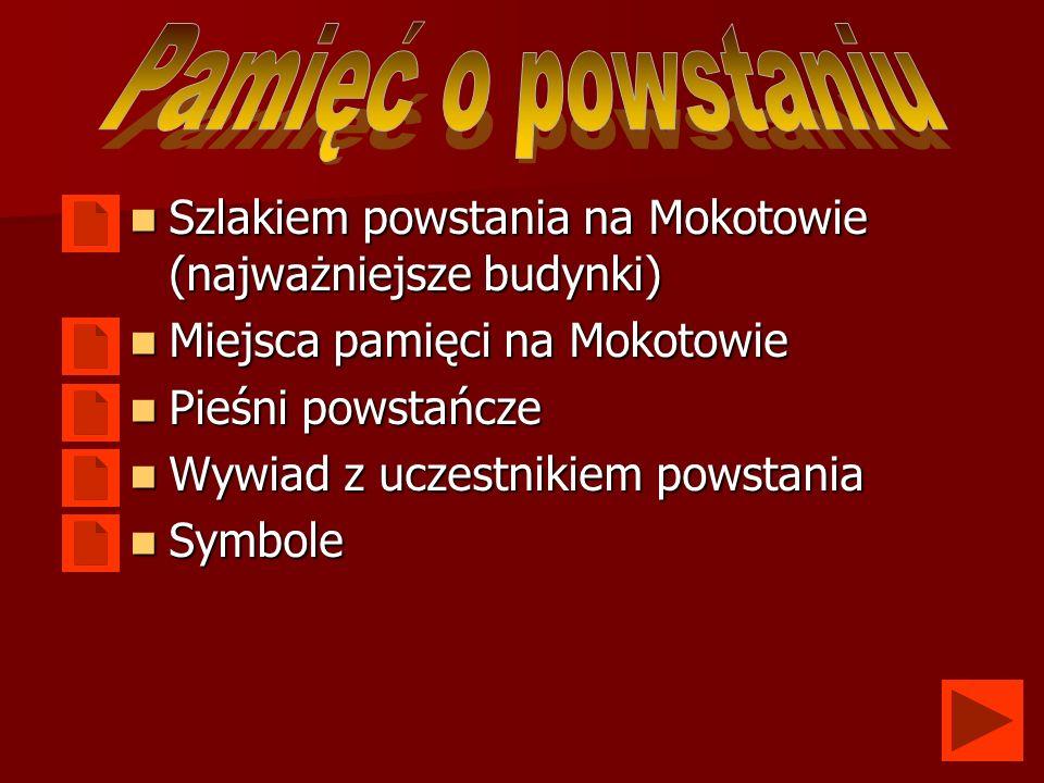Pamięć o powstaniu Szlakiem powstania na Mokotowie (najważniejsze budynki) Miejsca pamięci na Mokotowie.