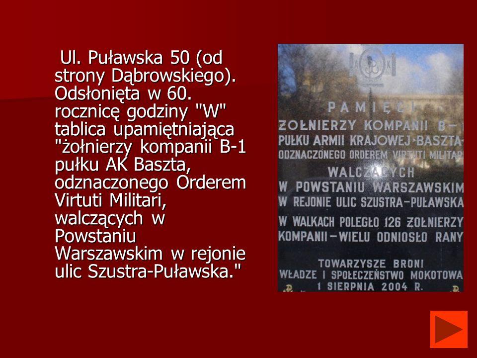 Ul. Puławska 50 (od strony Dąbrowskiego). Odsłonięta w 60
