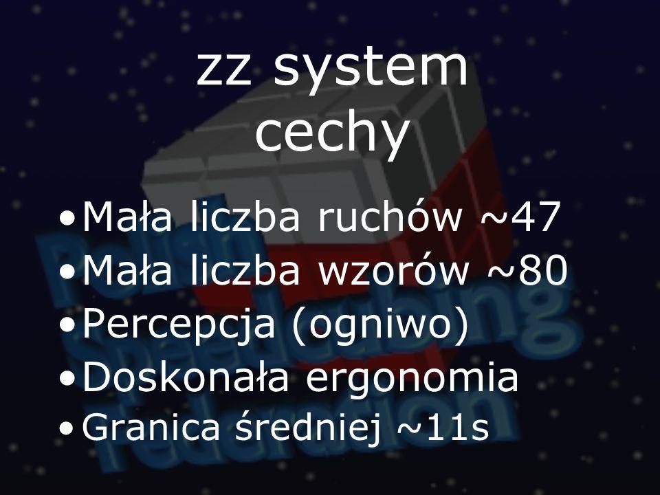 zz system cechy Mała liczba ruchów ~47 Mała liczba wzorów ~80