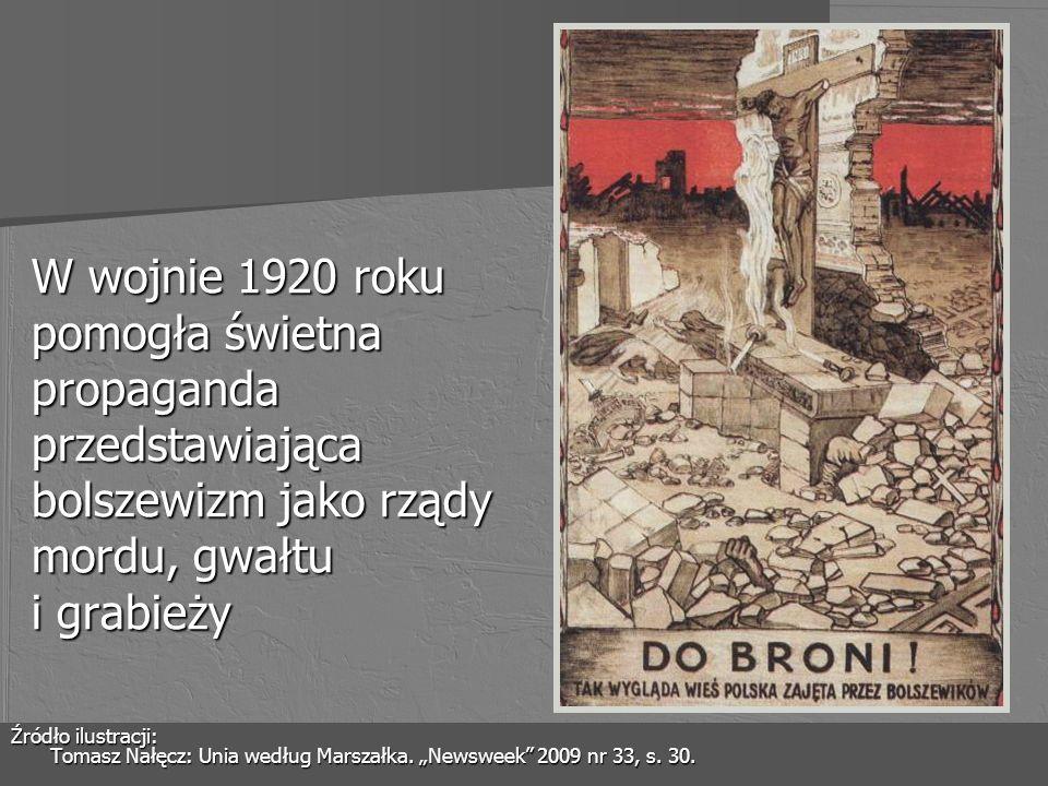 W wojnie 1920 roku pomogła świetna propaganda przedstawiająca bolszewizm jako rządy mordu, gwałtu i grabieży