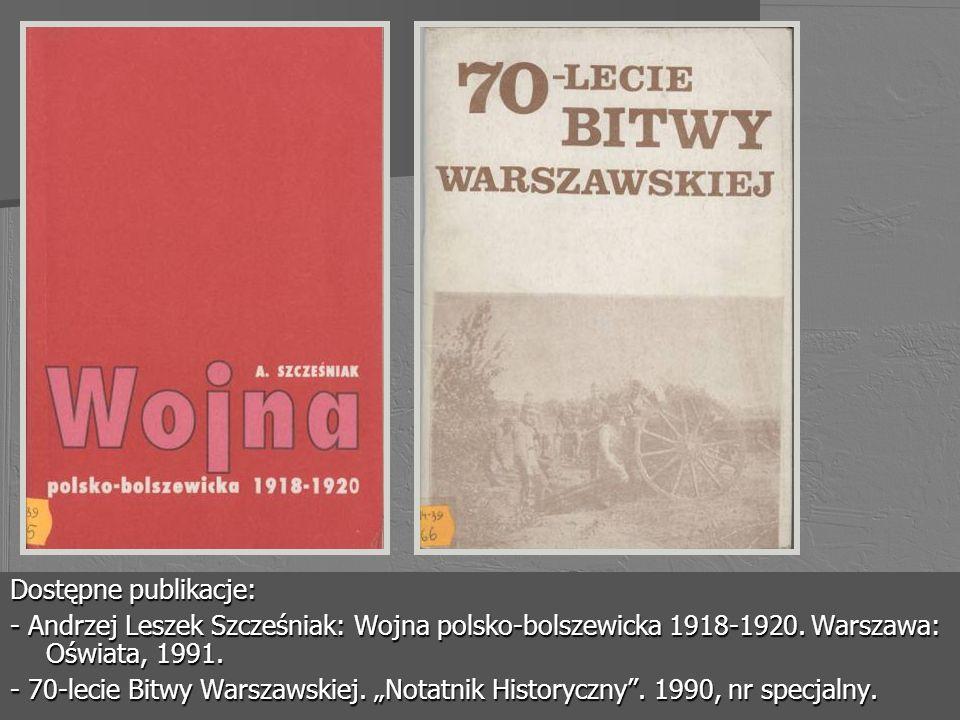 Dostępne publikacje:- Andrzej Leszek Szcześniak: Wojna polsko-bolszewicka 1918-1920. Warszawa: Oświata, 1991.