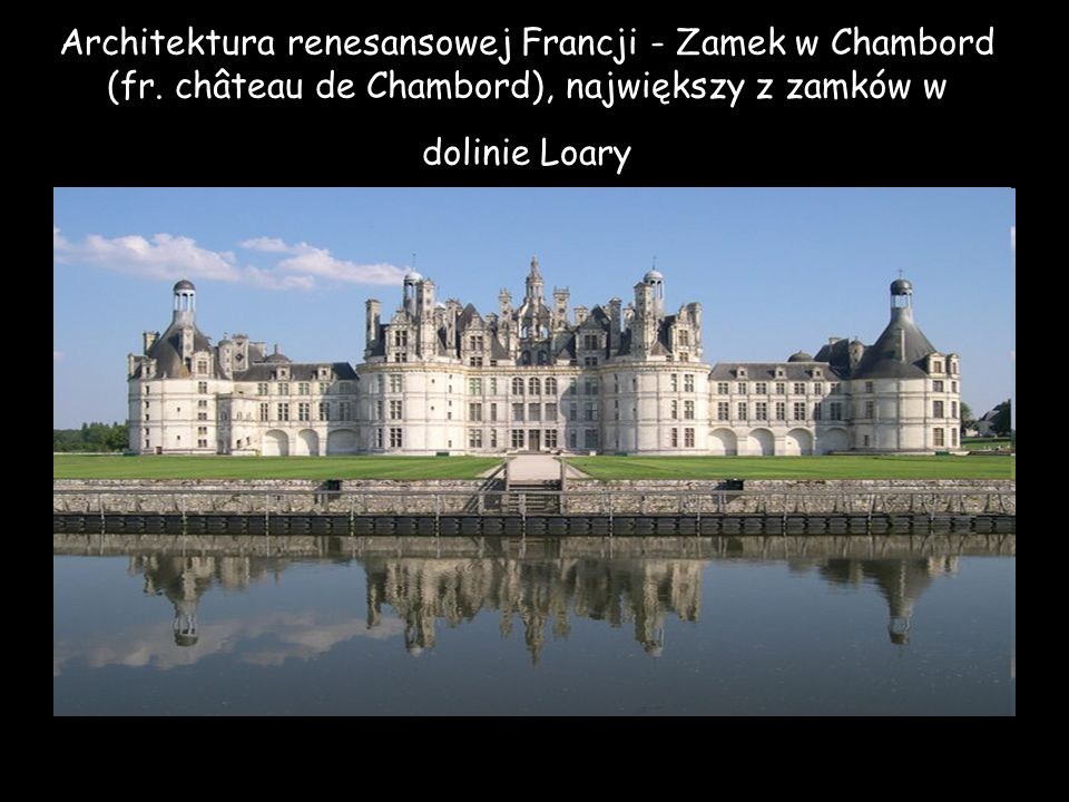 Architektura renesansowej Francji - Zamek w Chambord (fr