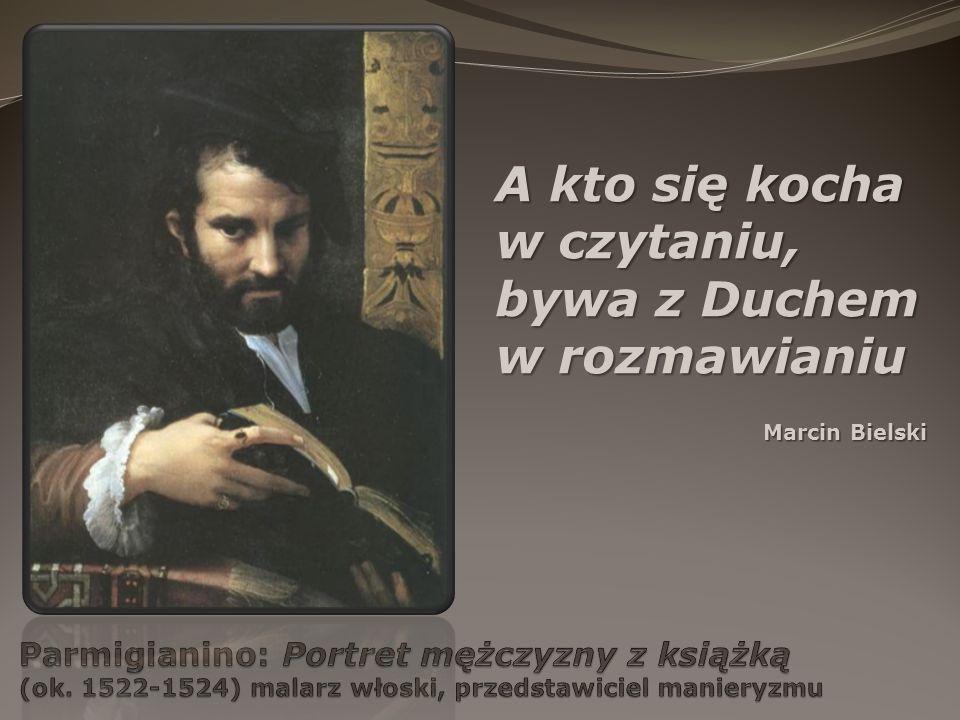 A kto się kocha w czytaniu, bywa z Duchem w rozmawianiu Marcin Bielski