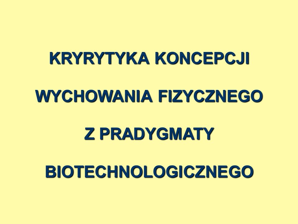 KRYRYTYKA KONCEPCJI WYCHOWANIA FIZYCZNEGO Z PRADYGMATY BIOTECHNOLOGICZNEGO
